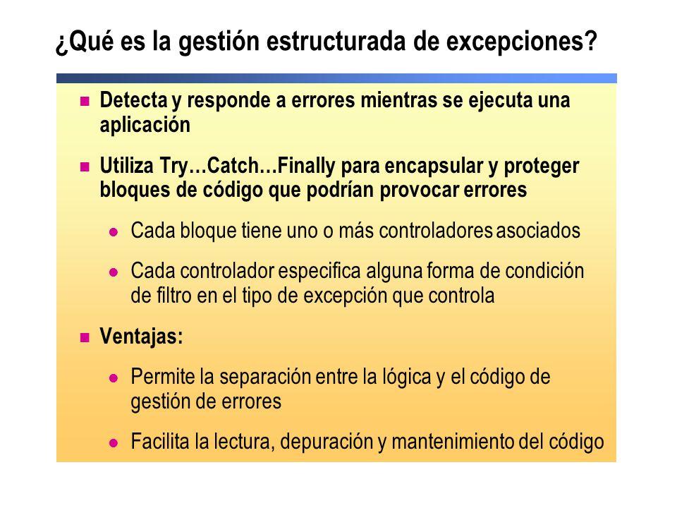 ¿Qué es la gestión estructurada de excepciones? Detecta y responde a errores mientras se ejecuta una aplicación Utiliza Try…Catch…Finally para encapsu