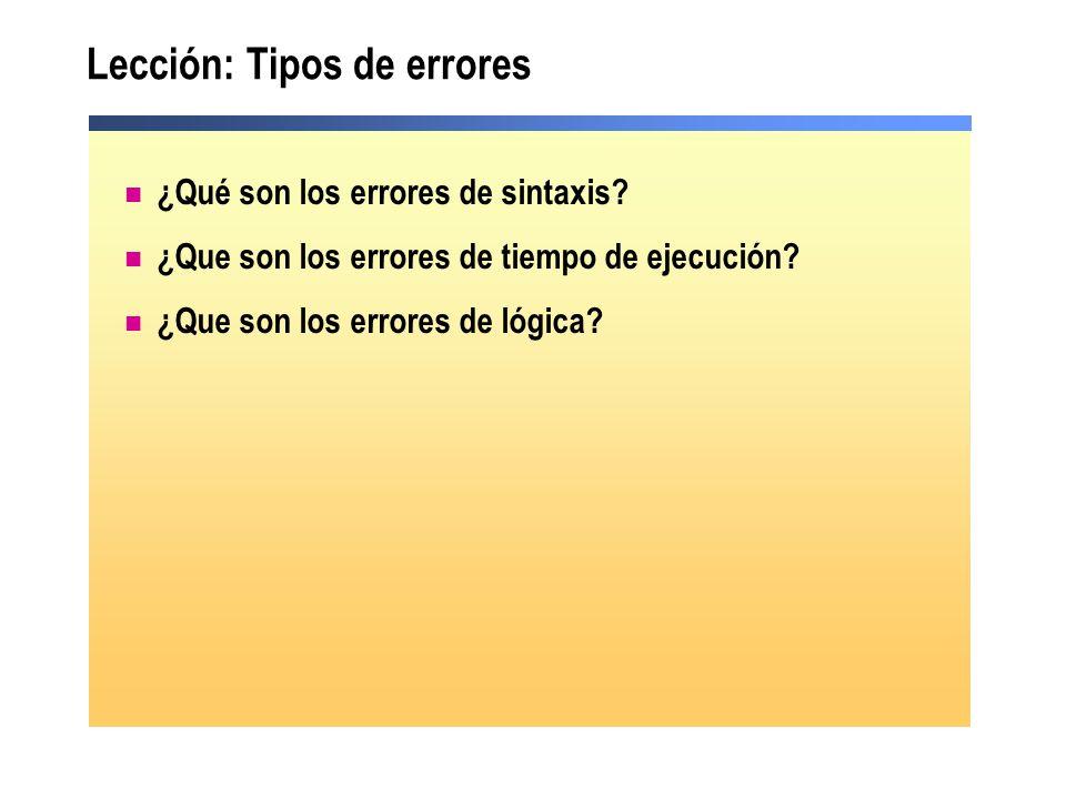 Lección: Tipos de errores ¿Qué son los errores de sintaxis? ¿Que son los errores de tiempo de ejecución? ¿Que son los errores de lógica?