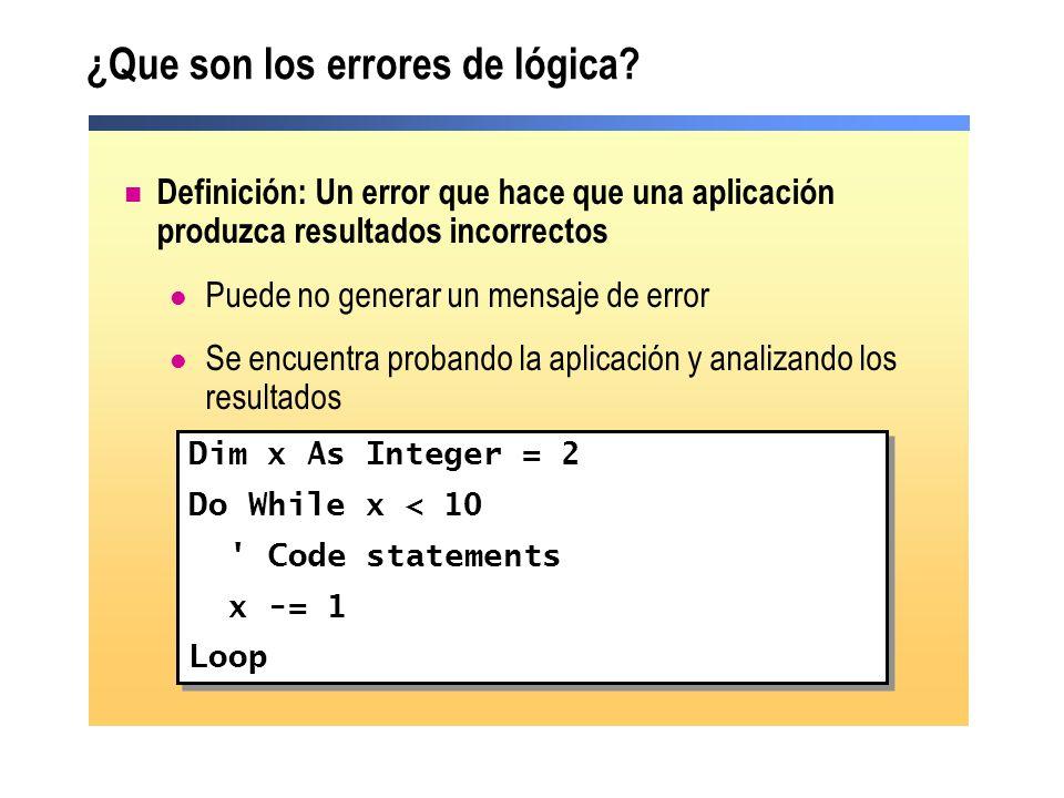 ¿Que son los errores de lógica? Definición: Un error que hace que una aplicación produzca resultados incorrectos Puede no generar un mensaje de error