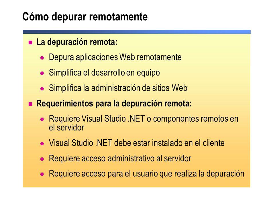 La depuración remota: Depura aplicaciones Web remotamente Simplifica el desarrollo en equipo Simplifica la administración de sitios Web Requerimientos