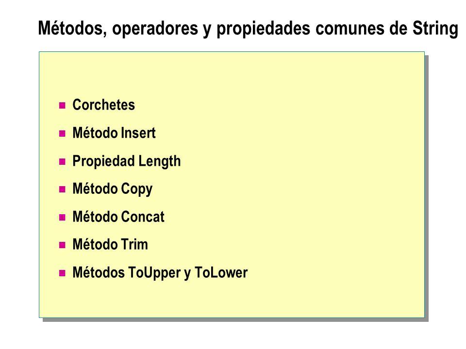 Métodos, operadores y propiedades comunes de String Corchetes Método Insert Propiedad Length Método Copy Método Concat Método Trim Métodos ToUpper y T
