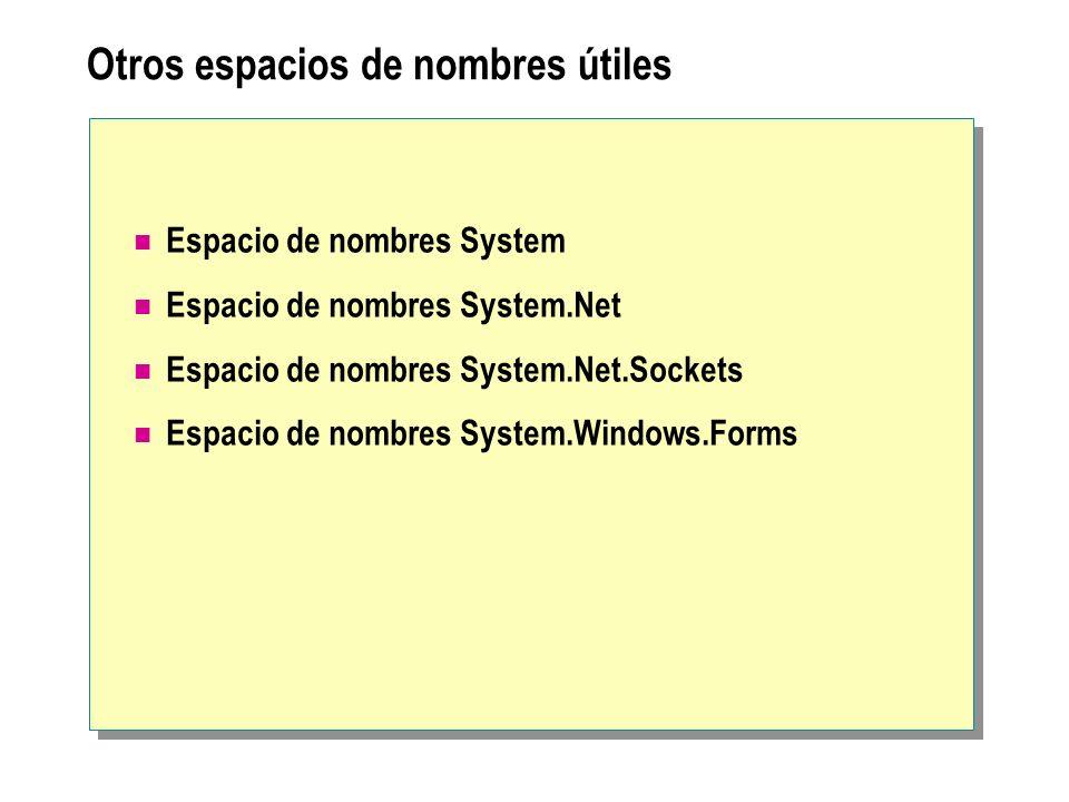 Otros espacios de nombres útiles Espacio de nombres System Espacio de nombres System.Net Espacio de nombres System.Net.Sockets Espacio de nombres Syst