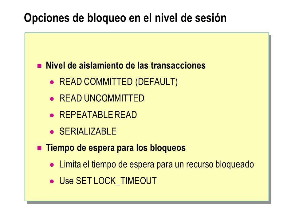 Opciones de bloqueo en el nivel de sesión Nivel de aislamiento de las transacciones READ COMMITTED (DEFAULT) READ UNCOMMITTED REPEATABLE READ SERIALIZ