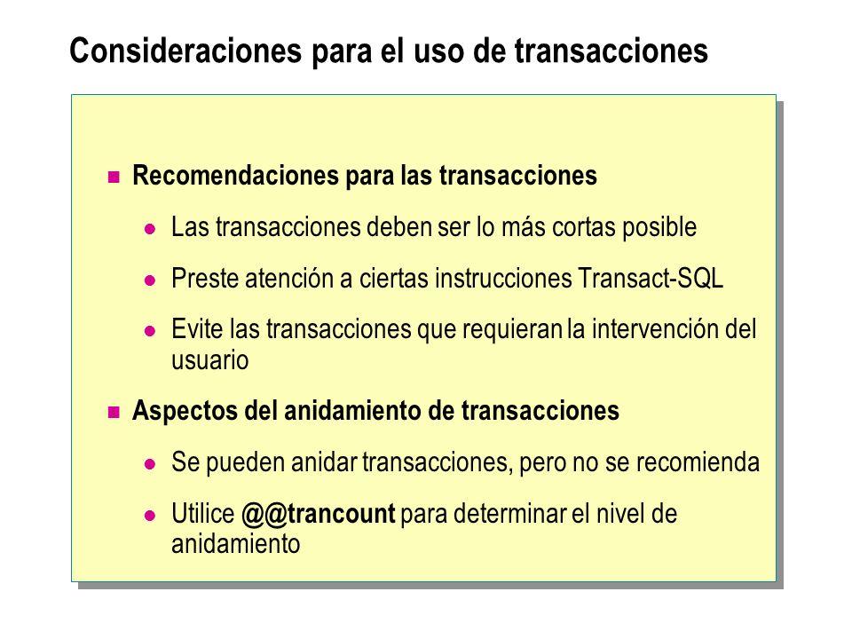 Consideraciones para el uso de transacciones Recomendaciones para las transacciones Las transacciones deben ser lo más cortas posible Preste atención