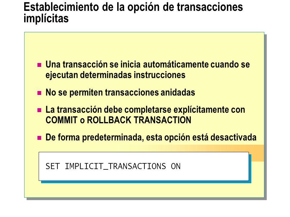 Establecimiento de la opción de transacciones implícitas Una transacción se inicia automáticamente cuando se ejecutan determinadas instrucciones No se
