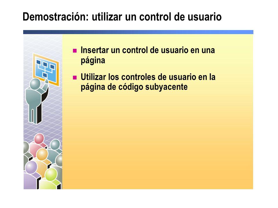 Demostración: utilizar un control de usuario Insertar un control de usuario en una página Utilizar los controles de usuario en la página de código sub