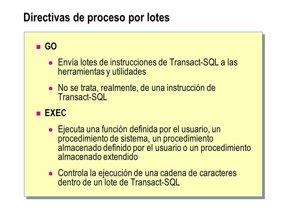 Directivas de proceso por lotes GO Envía lotes de instrucciones de Transact-SQL a las herramientas y utilidades No se trata, realmente, de una instruc