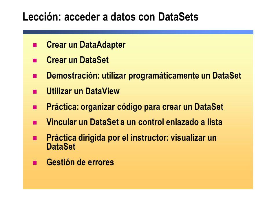 Lección: acceder a datos con DataSets Crear un DataAdapter Crear un DataSet Demostración: utilizar programáticamente un DataSet Utilizar un DataView P