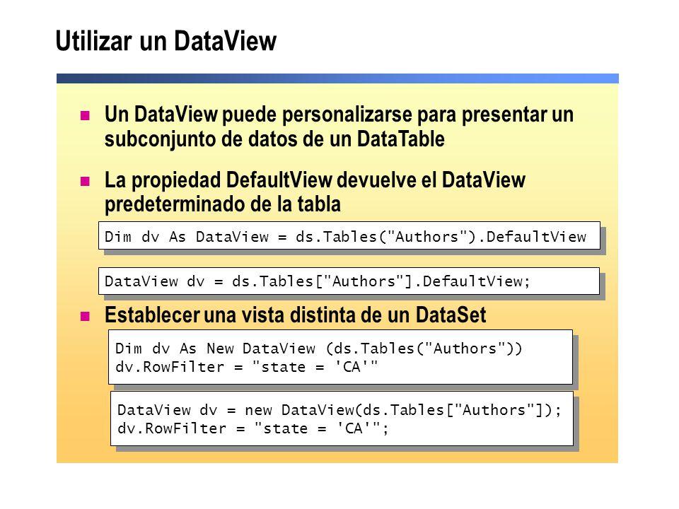 Utilizar un DataView Un DataView puede personalizarse para presentar un subconjunto de datos de un DataTable La propiedad DefaultView devuelve el Data