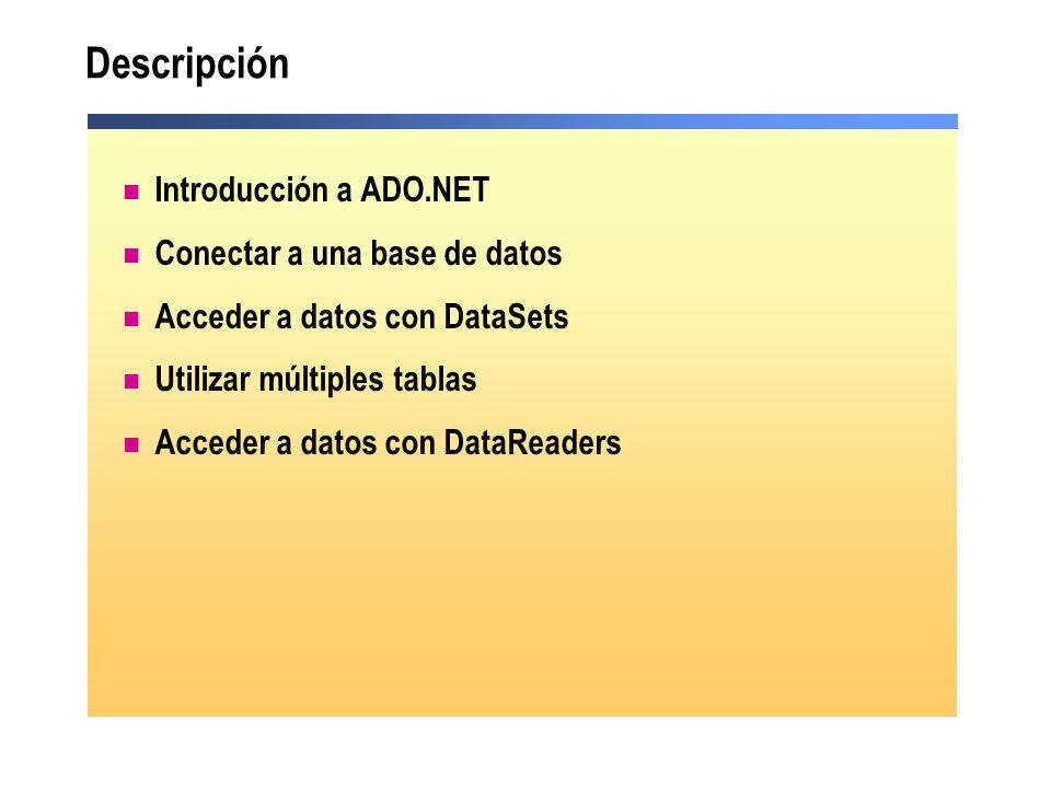 Lección: introducción al uso de ADO.NET Multimedia: modelo de objetos ADO.NET Utilizar DataSets frente a DataReaders Práctica: cuándo utilizar DataSets o DataReaders