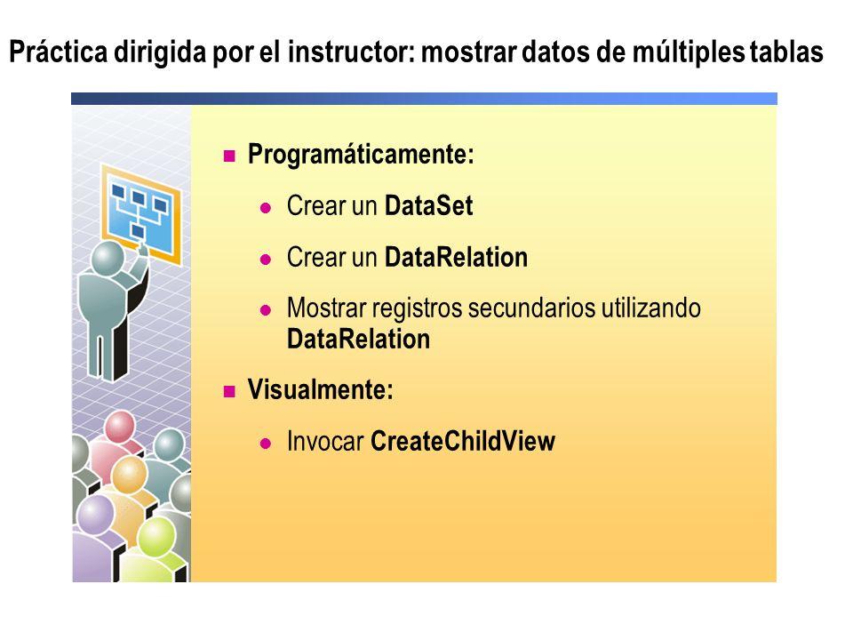 Práctica dirigida por el instructor: mostrar datos de múltiples tablas Programáticamente: Crear un DataSet Crear un DataRelation Mostrar registros sec