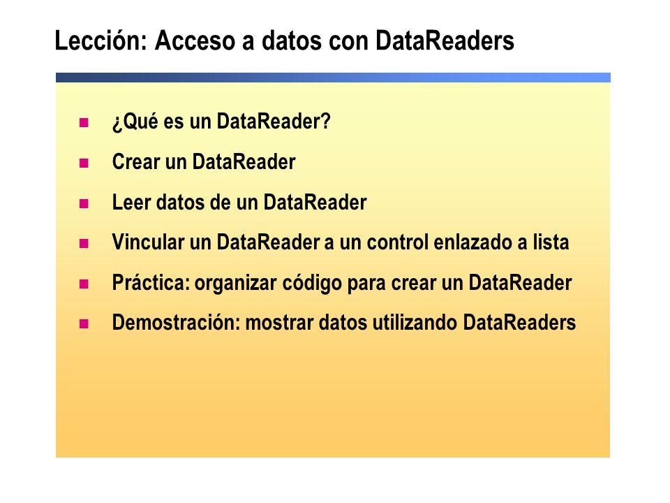 Lección: Acceso a datos con DataReaders ¿Qué es un DataReader? Crear un DataReader Leer datos de un DataReader Vincular un DataReader a un control enl