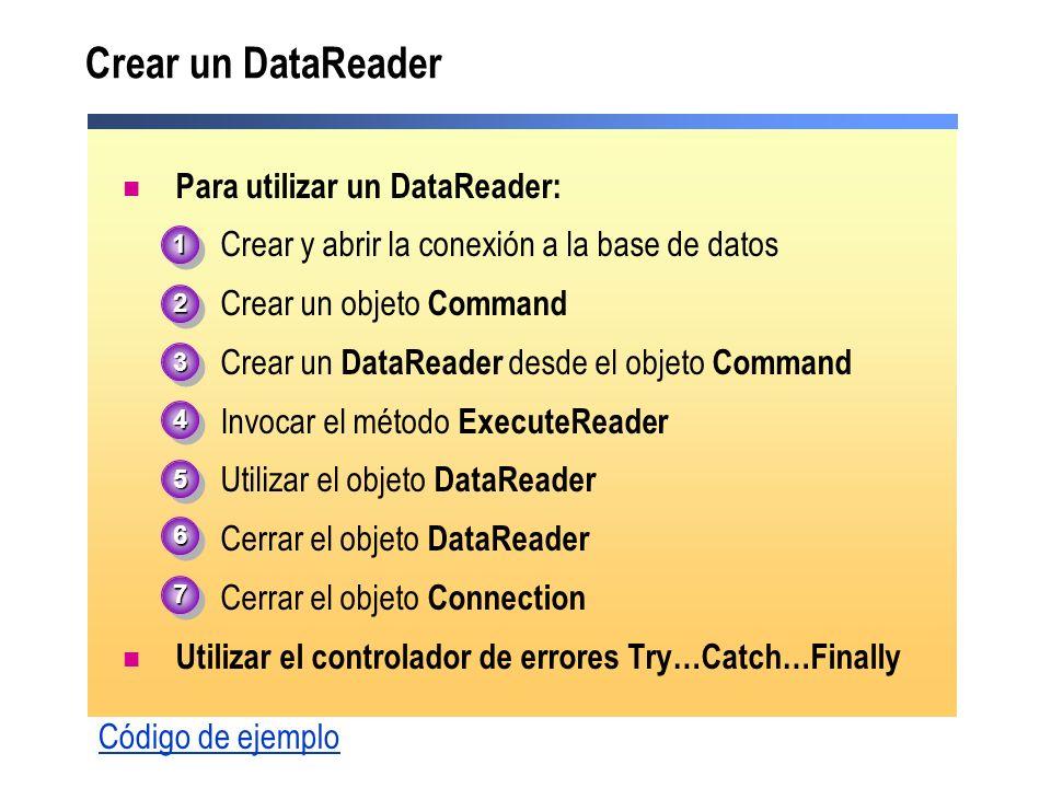 Código de ejemplo Crear un DataReader Para utilizar un DataReader: 1.Crear y abrir la conexión a la base de datos 2.Crear un objeto Command 3.Crear un