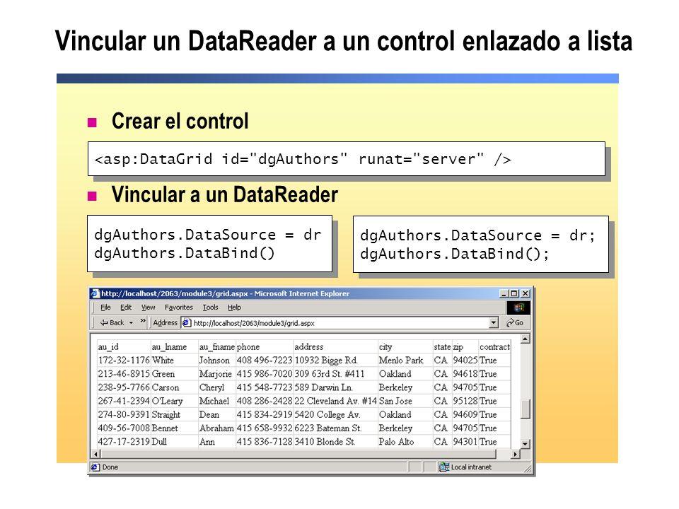 Vincular un DataReader a un control enlazado a lista Crear el control Vincular a un DataReader dgAuthors.DataSource = dr dgAuthors.DataBind() dgAuthor