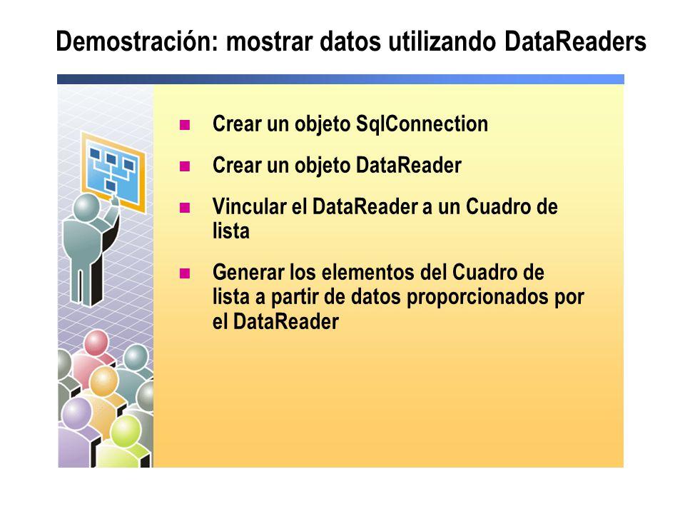 Demostración: mostrar datos utilizando DataReaders Crear un objeto SqlConnection Crear un objeto DataReader Vincular el DataReader a un Cuadro de list