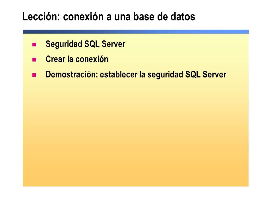 Lección: conexión a una base de datos Seguridad SQL Server Crear la conexión Demostración: establecer la seguridad SQL Server