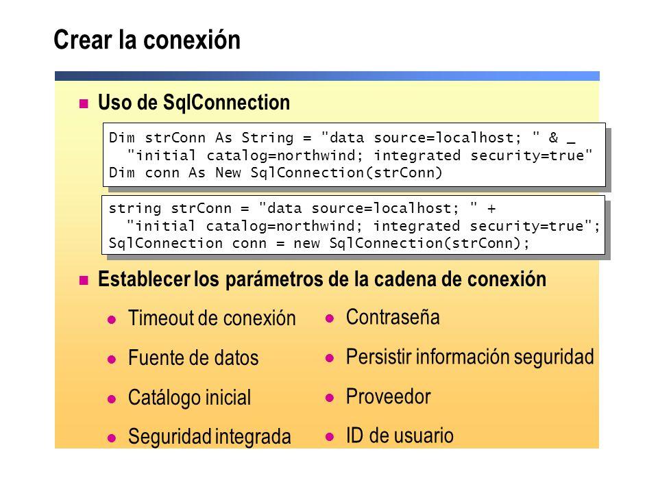 Crear la conexión Uso de SqlConnection Establecer los parámetros de la cadena de conexión Timeout de conexión Fuente de datos Catálogo inicial Segurid