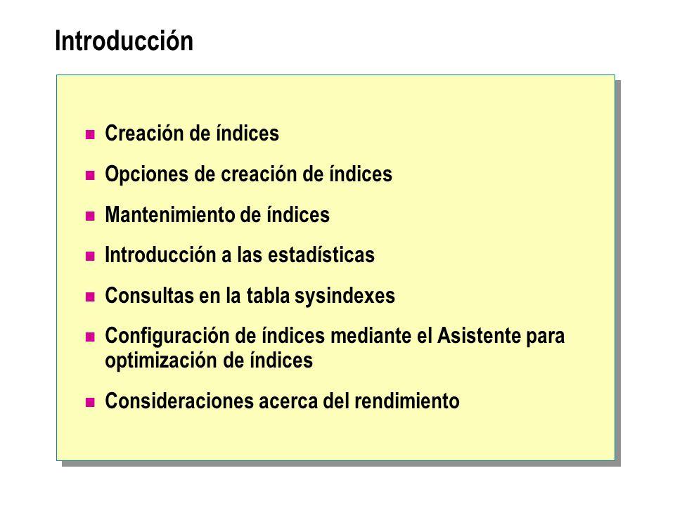 Consultas en la tabla sysindexes Almacena la información de la tabla y del índice Tipo de índice ( indid ) Espacio utilizado ( dpages, reserved y used ) Fillfactor ( OrigFillFactor) Almacena las estadísticas de cada índice
