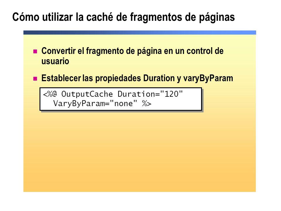 Cómo utilizar la caché de fragmentos de páginas Convertir el fragmento de página en un control de usuario Establecer las propiedades Duration y varyBy