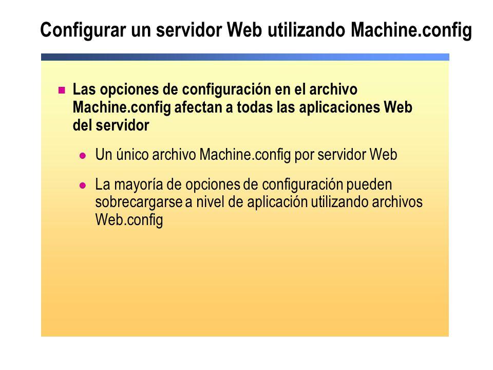 Configurar un servidor Web utilizando Machine.config Las opciones de configuración en el archivo Machine.config afectan a todas las aplicaciones Web d