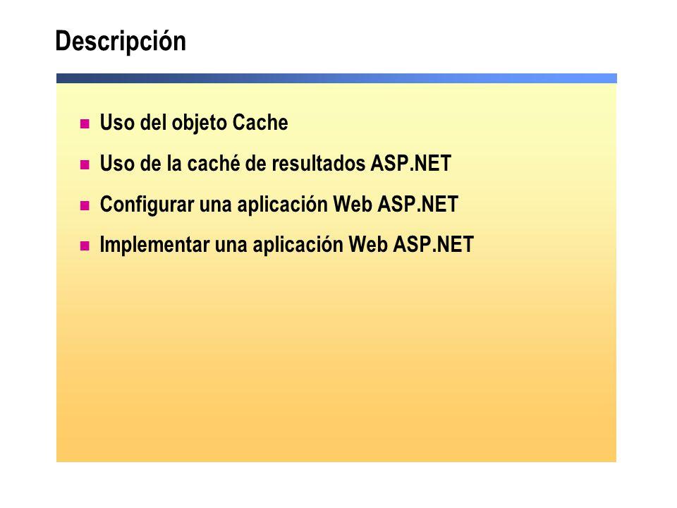 Descripción Uso del objeto Cache Uso de la caché de resultados ASP.NET Configurar una aplicación Web ASP.NET Implementar una aplicación Web ASP.NET