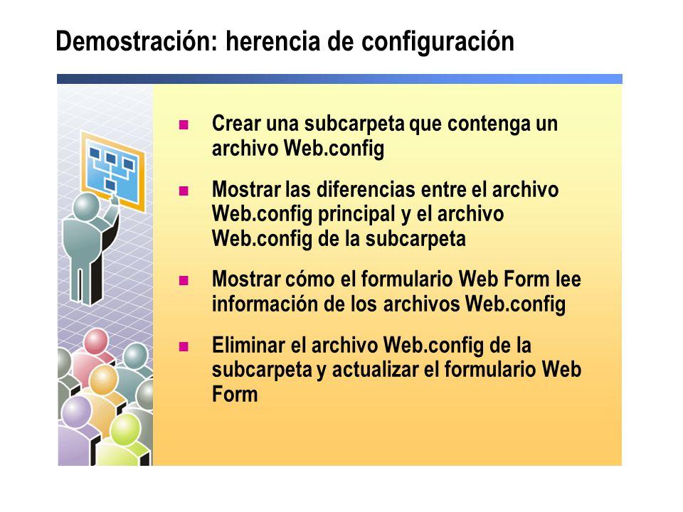 Demostración: herencia de configuración Crear una subcarpeta que contenga un archivo Web.config Mostrar las diferencias entre el archivo Web.config pr