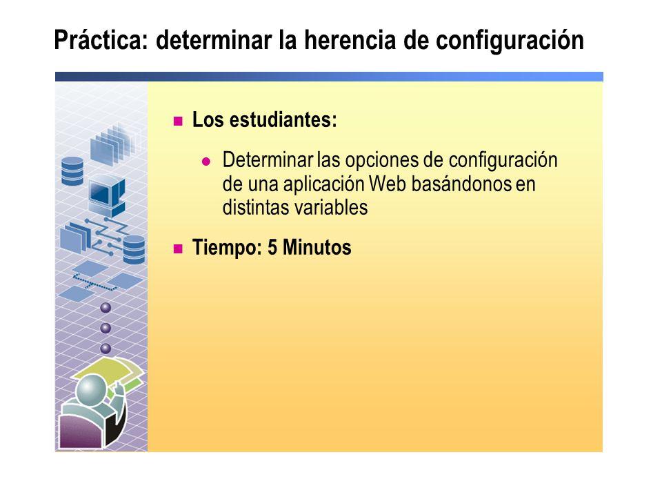 Práctica: determinar la herencia de configuración Los estudiantes: Determinar las opciones de configuración de una aplicación Web basándonos en distin