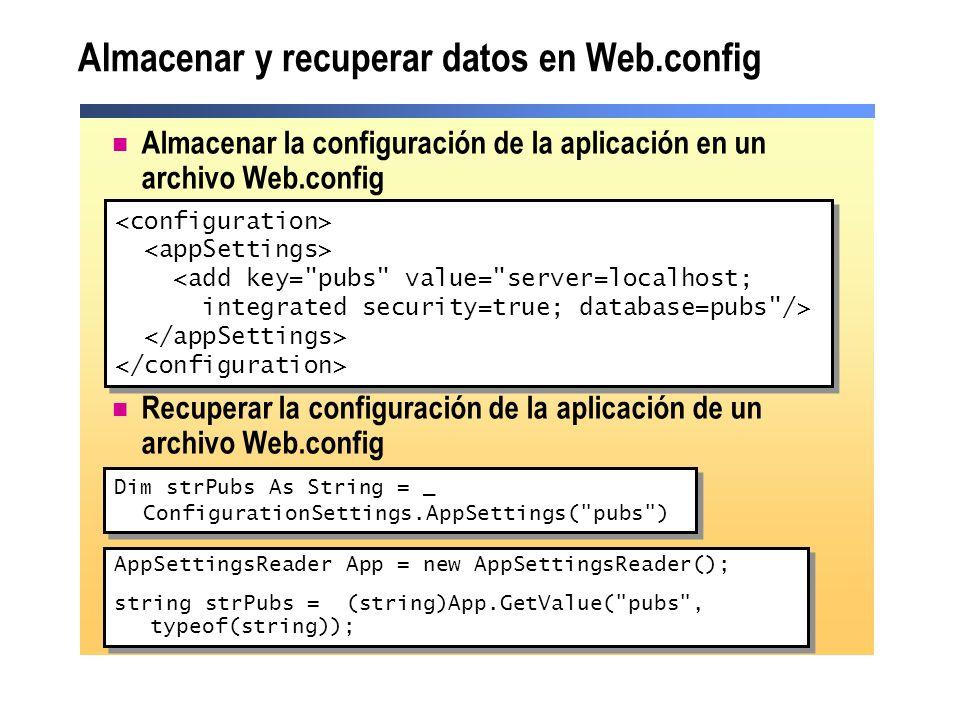 Almacenar y recuperar datos en Web.config Almacenar la configuración de la aplicación en un archivo Web.config Recuperar la configuración de la aplica