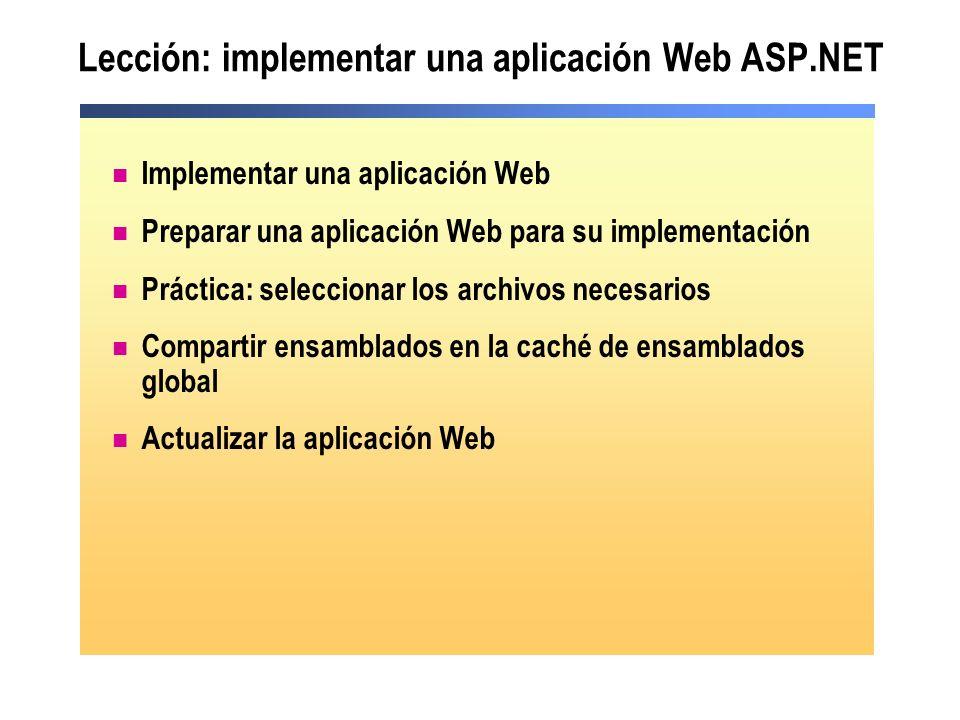 Lección: implementar una aplicación Web ASP.NET Implementar una aplicación Web Preparar una aplicación Web para su implementación Práctica: selecciona