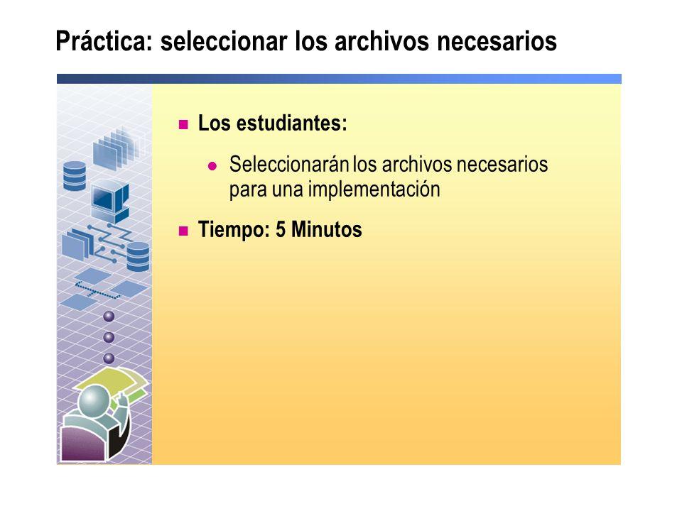 Práctica: seleccionar los archivos necesarios Los estudiantes: Seleccionarán los archivos necesarios para una implementación Tiempo: 5 Minutos