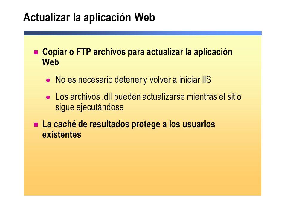 Actualizar la aplicación Web Copiar o FTP archivos para actualizar la aplicación Web No es necesario detener y volver a iniciar IIS Los archivos.dll p