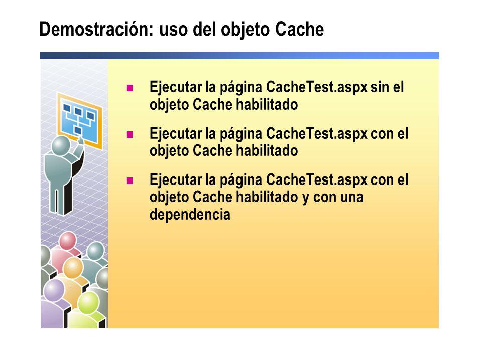 Demostración: uso del objeto Cache Ejecutar la página CacheTest.aspx sin el objeto Cache habilitado Ejecutar la página CacheTest.aspx con el objeto Ca