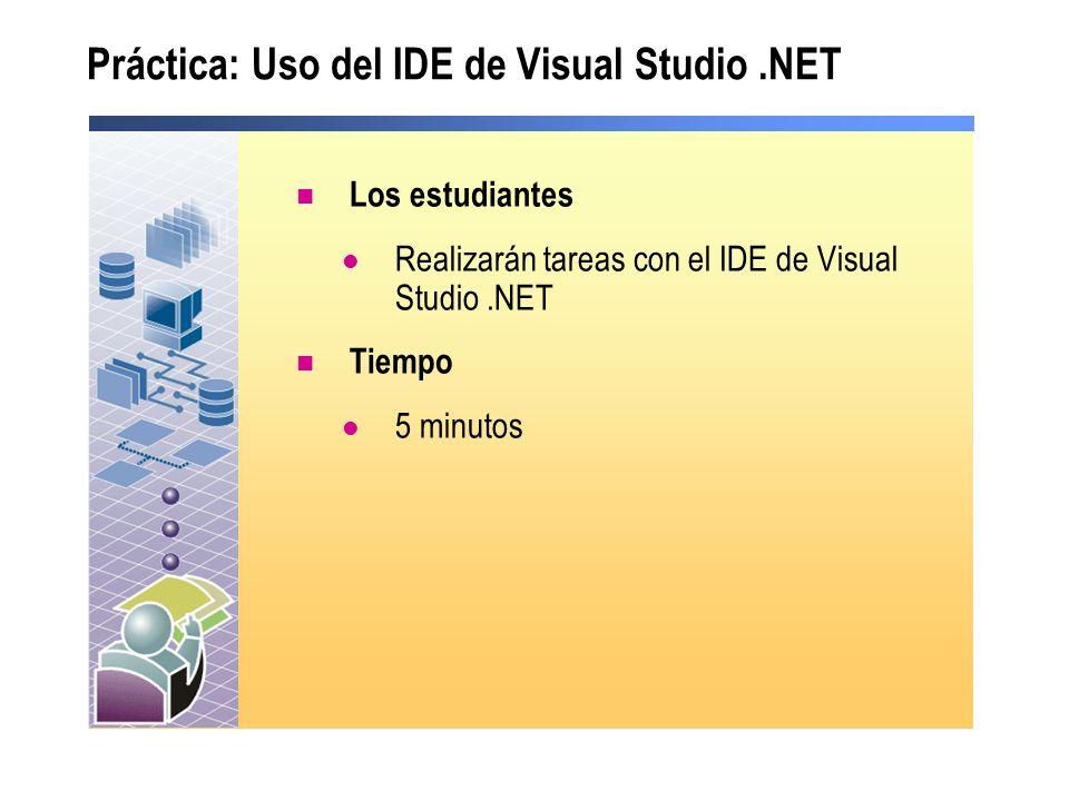 Práctica: Uso del IDE de Visual Studio.NET Los estudiantes Realizarán tareas con el IDE de Visual Studio.NET Tiempo 5 minutos