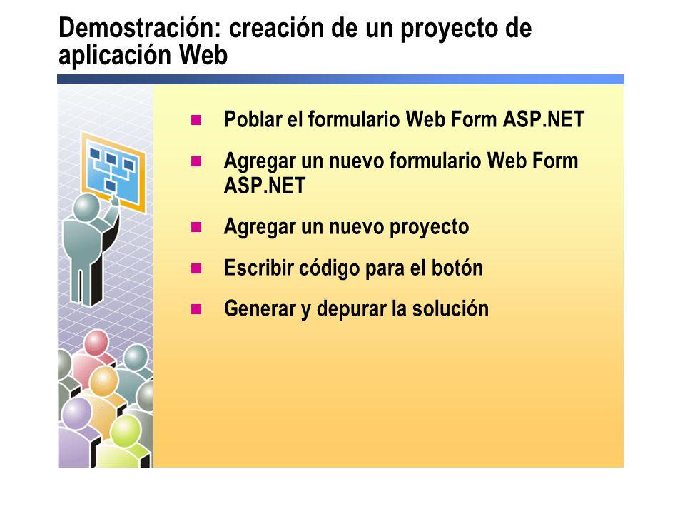 Demostración: creación de un proyecto de aplicación Web Poblar el formulario Web Form ASP.NET Agregar un nuevo formulario Web Form ASP.NET Agregar un