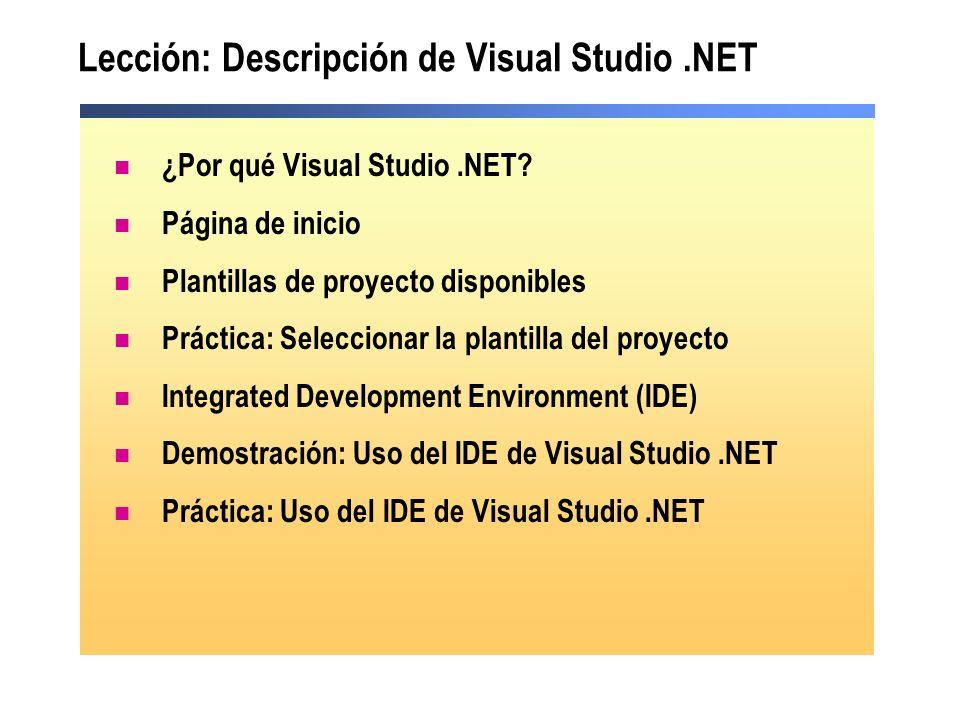 Lección: Descripción de Visual Studio.NET ¿Por qué Visual Studio.NET? Página de inicio Plantillas de proyecto disponibles Práctica: Seleccionar la pla