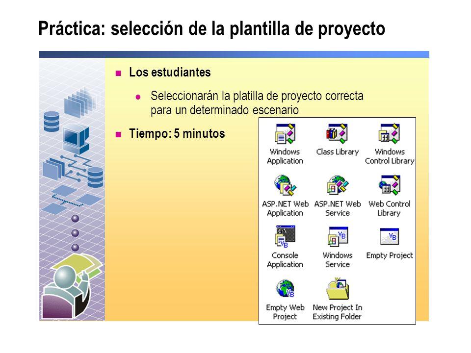 Práctica: selección de la plantilla de proyecto Los estudiantes Seleccionarán la platilla de proyecto correcta para un determinado escenario Tiempo: 5
