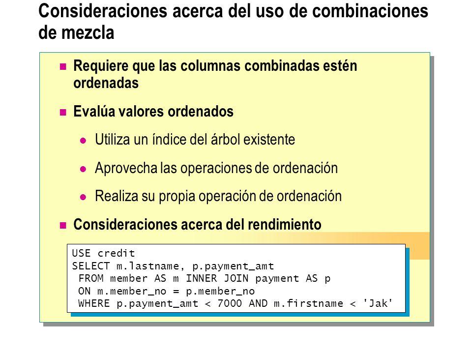 Consideraciones acerca del uso de combinaciones de mezcla Requiere que las columnas combinadas estén ordenadas Evalúa valores ordenados Utiliza un índ