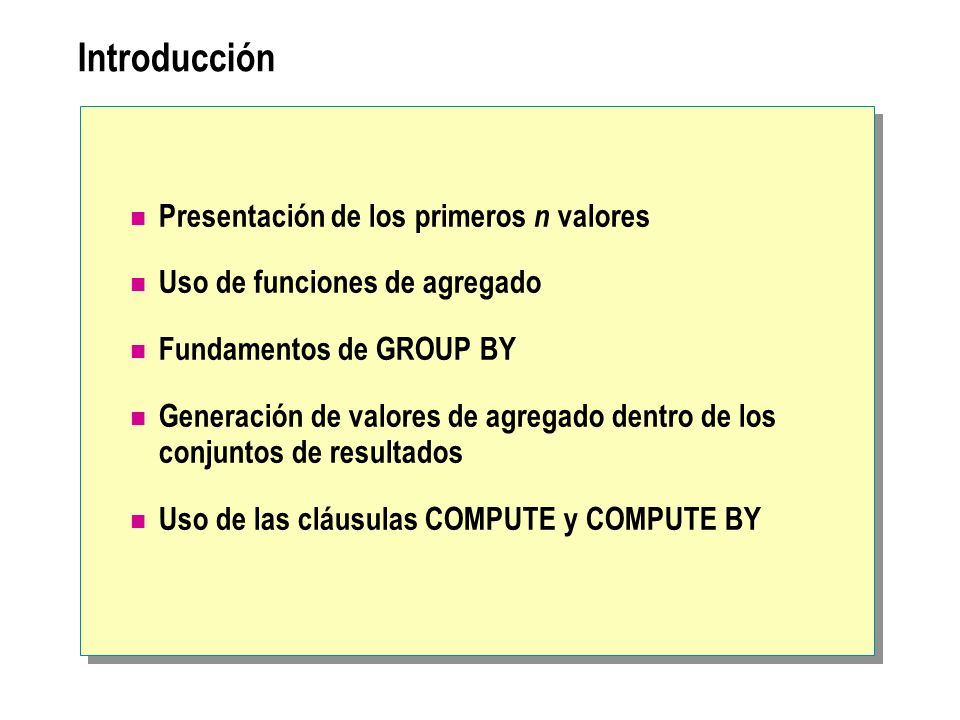 Introducción Presentación de los primeros n valores Uso de funciones de agregado Fundamentos de GROUP BY Generación de valores de agregado dentro de l