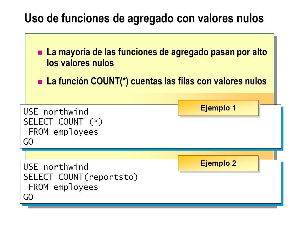 Uso de funciones de agregado con valores nulos La mayoría de las funciones de agregado pasan por alto los valores nulos La función COUNT(*) cuentas la