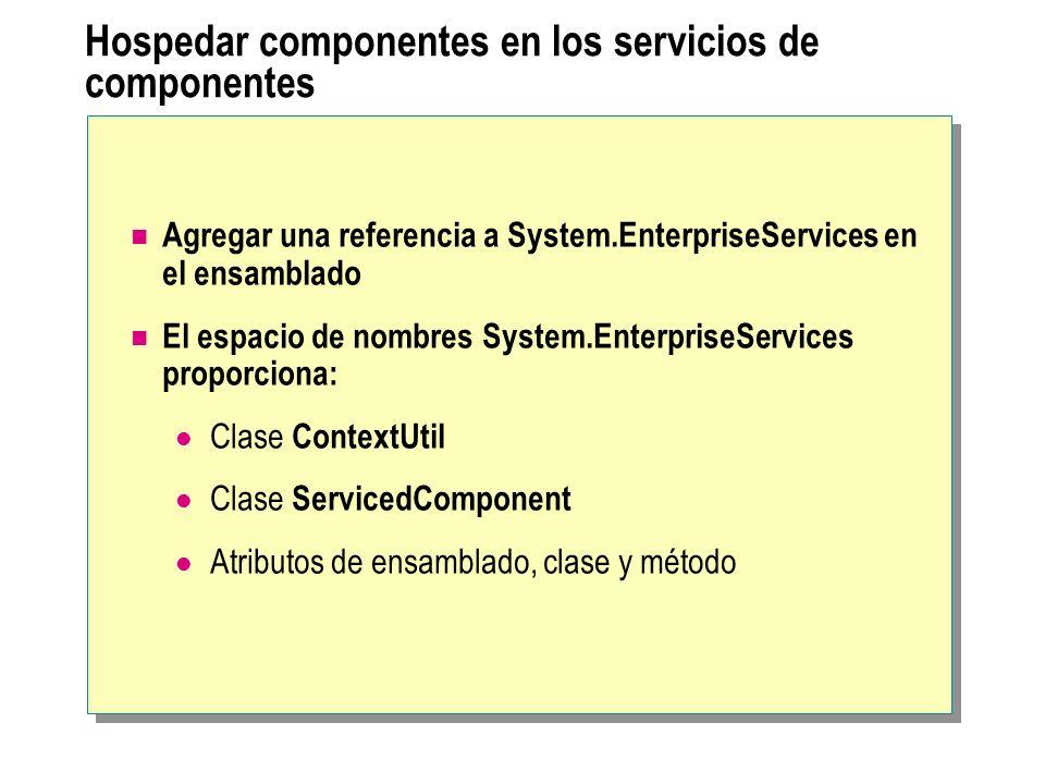 Hospedar componentes en los servicios de componentes Agregar una referencia a System.EnterpriseServices en el ensamblado El espacio de nombres System.