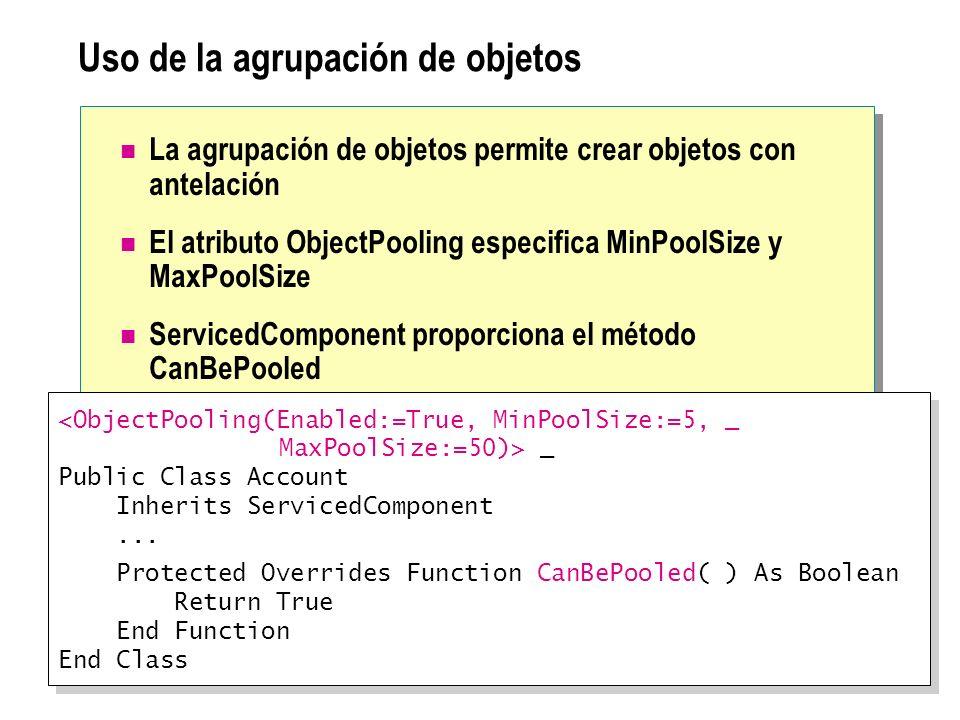 Uso de la agrupación de objetos La agrupación de objetos permite crear objetos con antelación El atributo ObjectPooling especifica MinPoolSize y MaxPo