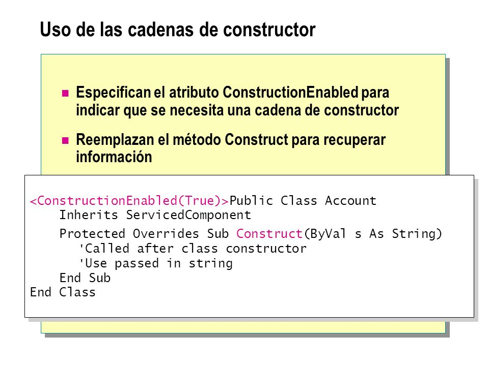 Uso de las cadenas de constructor Especifican el atributo ConstructionEnabled para indicar que se necesita una cadena de constructor Reemplazan el mét