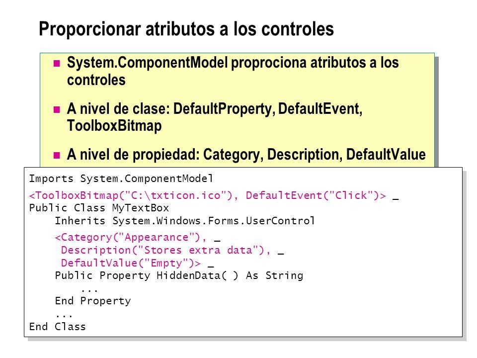 Proporcionar atributos a los controles System.ComponentModel proprociona atributos a los controles A nivel de clase: DefaultProperty, DefaultEvent, To