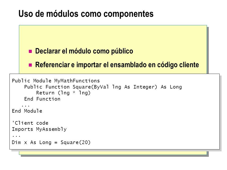 Uso de módulos como componentes Declarar el módulo como público Referenciar e importar el ensamblado en código cliente Public Module MyMathFunctions P