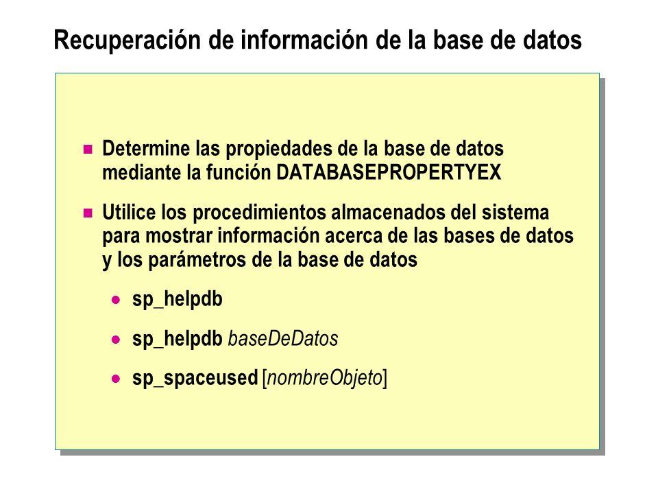 Recuperación de información de la base de datos Determine las propiedades de la base de datos mediante la función DATABASEPROPERTYEX Utilice los proce
