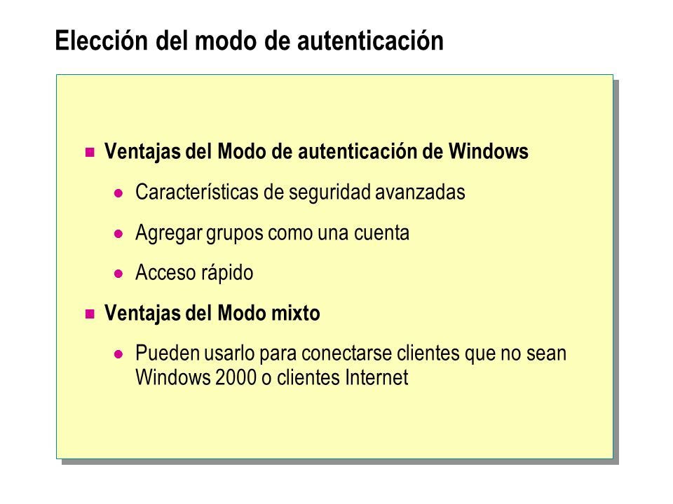 Elección del modo de autenticación Ventajas del Modo de autenticación de Windows Características de seguridad avanzadas Agregar grupos como una cuenta