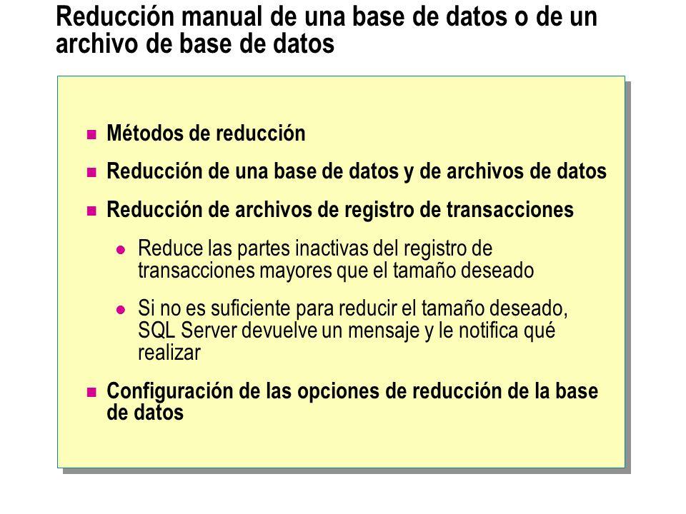 Reducción manual de una base de datos o de un archivo de base de datos Métodos de reducción Reducción de una base de datos y de archivos de datos Redu