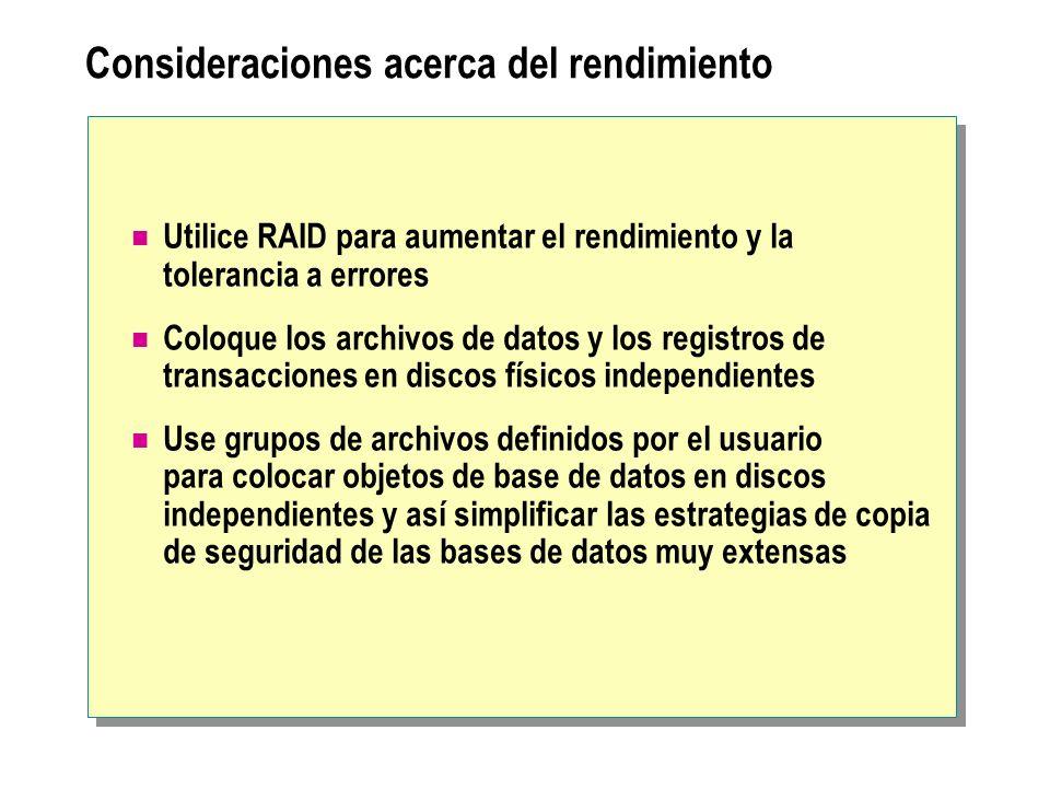 Consideraciones acerca del rendimiento Utilice RAID para aumentar el rendimiento y la tolerancia a errores Coloque los archivos de datos y los registr