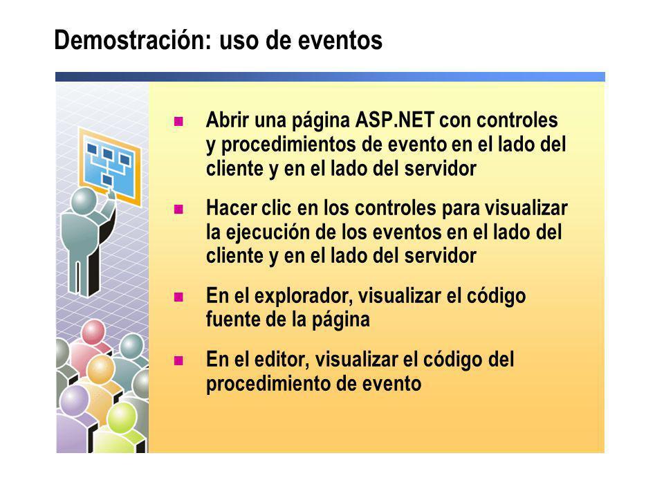 Demostración: uso de eventos Abrir una página ASP.NET con controles y procedimientos de evento en el lado del cliente y en el lado del servidor Hacer