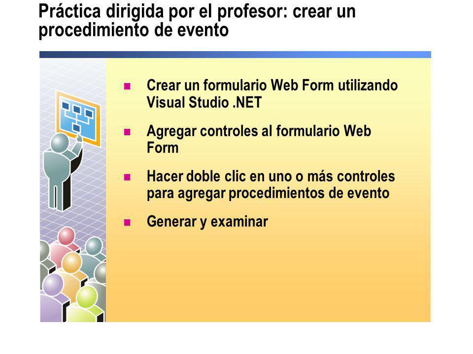 Práctica dirigida por el profesor: crear un procedimiento de evento Crear un formulario Web Form utilizando Visual Studio.NET Agregar controles al for